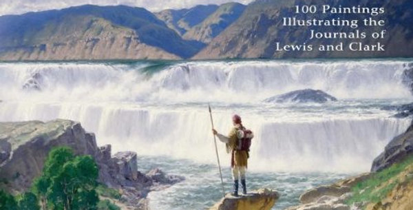 Charles Fritz: 100 Paintings Illustrating the Lewis and Clark Journals : the Com