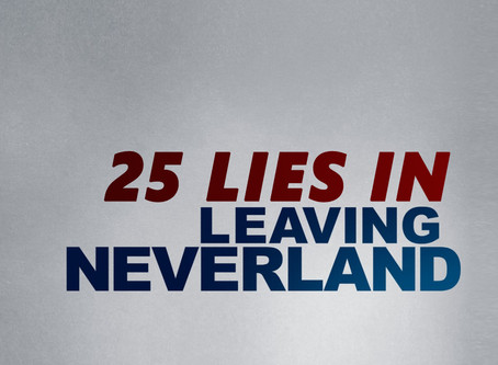Twenty-Five Lies They Told You in Leaving Neverland