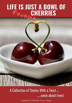Life is just a bowl of cherries - Short stories with a twist...some about trees!