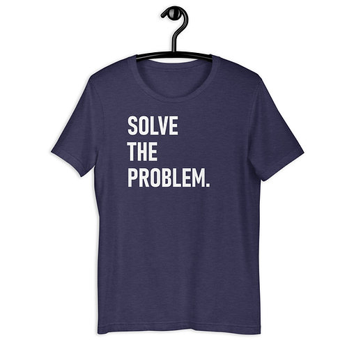 Solve The Problem Unisex T-Shirt copy