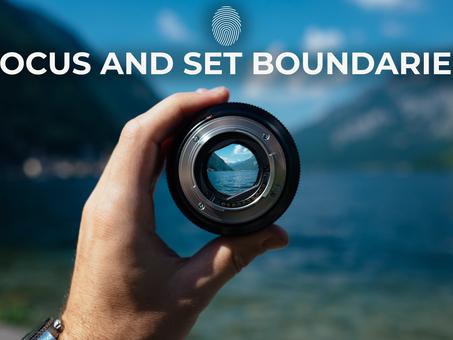 Focus and Set Boundaries