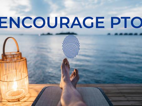 Encourage PTO