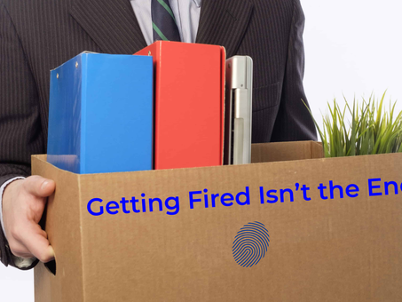 Getting Fired Isn't The End