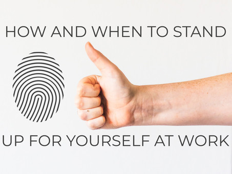 How and When To Stand Up For Yourself At Work