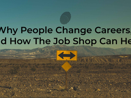 Why People Change Careers, and How The Job Shop Can Help
