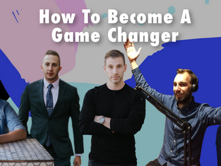 How To Become A Game Changer