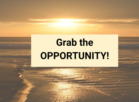 When opportunity knocks, be ready to grab it!
