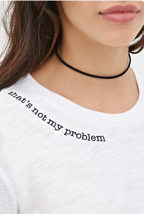 TEE THAT'S NOT MY PROBLEM