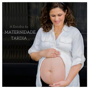 A ESCOLHA da maternidade tardia
