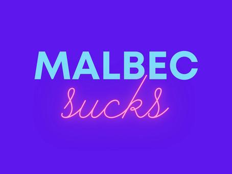 Why Malbec Sucks
