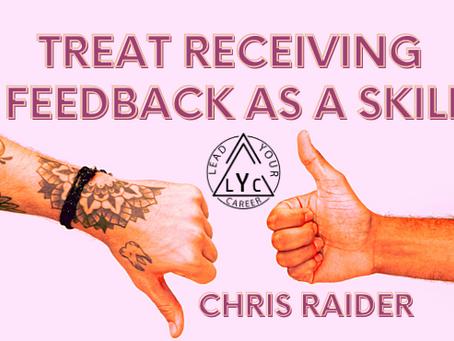 Treat Receiving Feedback as a Skill