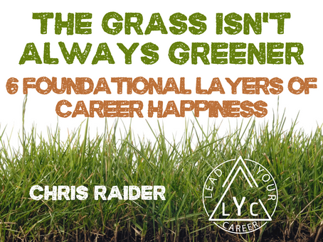 The Grass Isn't Always Greener [6 Foundational Layers of Career Happiness]