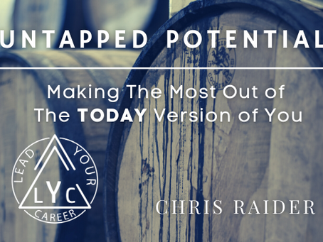 Untapped Potential: Making The Most Out of The TODAY Version of You