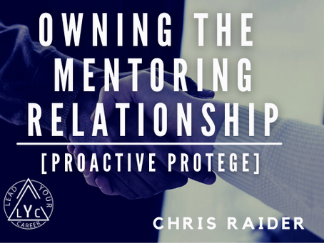Owning The Mentoring Relationship: Proactive Protégé