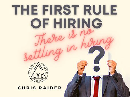The First Rule of Hiring is there is no settling in hiring
