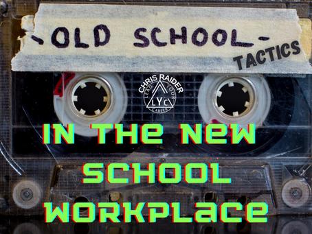 Old School Tactics, In the New School Workplace