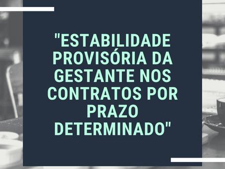 ESTABILIDADE PROVISÓRIA DA GESTANTE NOS CONTRATOS POR PRAZO DETERMINADO