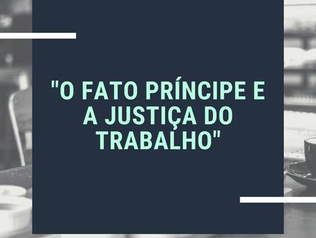 O FATO PRÍNCIPE E A JUSTIÇA DO TRABALHO