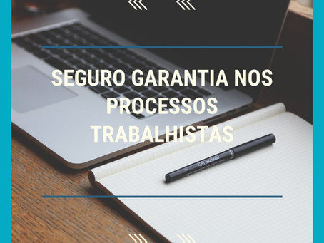O SEGURO GARANTIA NOS PROCESSOS TRABALHISTAS