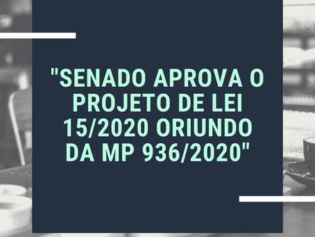 SENADO APROVA O PROJETO DE LEI 15/2020 ORIUNDO DA MP 936/2020
