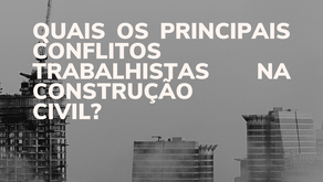 QUAIS OS PRINCIPAIS CONFLITOS TRABALHISTAS NA CONSTRUÇÃO CIVIL?