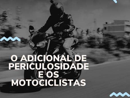 O ADICIONAL DE PERICULOSIDADE E OS MOTOCICLISTAS