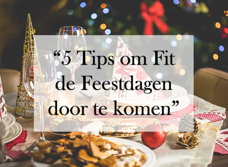 5 Tips om Fit de feestdagen door te komen