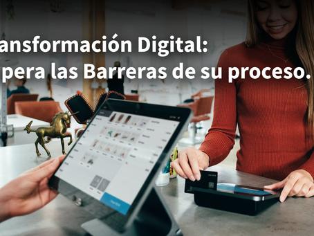 Transformación Digital: Supera las Barreras de su proceso.