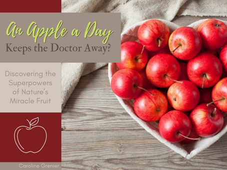 An Apple a Day Keeps the Doctor Away? Discovering the Superpowers of Nature's Miracle Fruit