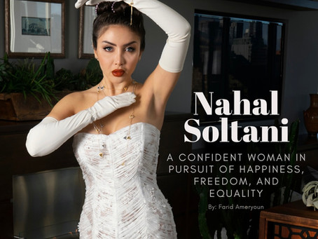 Nahal Soltani - A Confident Woman in Pursuit of Happiness, Freedom, and Equality