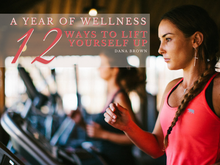 A Year of Wellness: 12 Ways to Lift Yourself Up