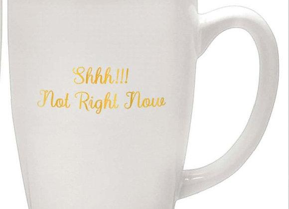 """Shhh!!! Not Right Now"" Mug"