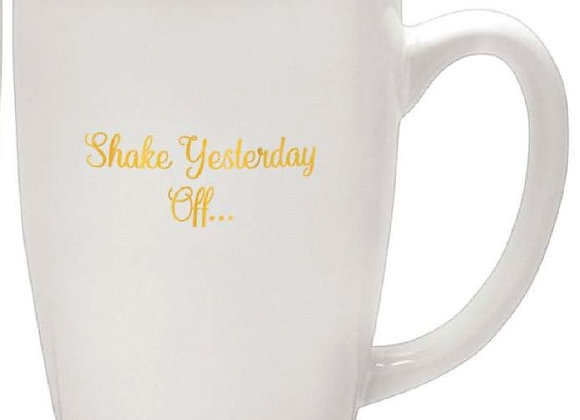 """Shake Yesterday Off..."" Mug"