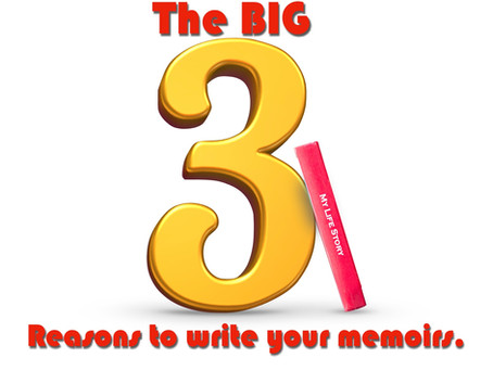 The Big 3 reasons to write your memoirs.