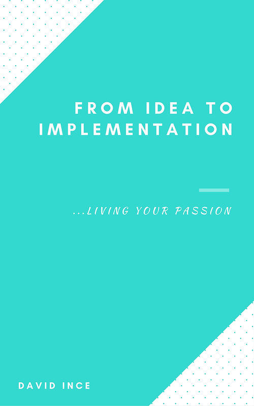From Idea to Implementation; Living your passion