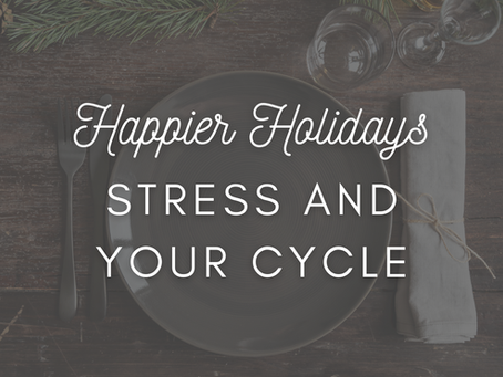 Happier Holidays: Stress and Your Cycle