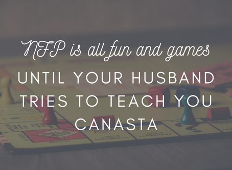 NFP is all fun and games until your husband tries to teach you Canasta