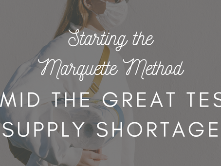 Starting the Marquette Method Amid the Great Test Supply Shortage