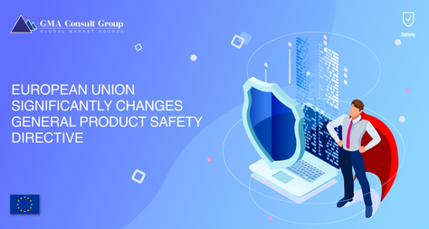 European Union Significantly Changes General Product Safety Directive