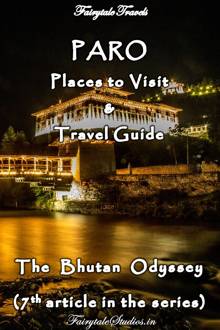 Read our 7th article of the series 'The Bhutan Odyssey' where we provide you a list of places to visit in Paro