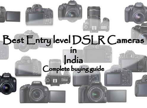 Best entry level DSLR cameras in India - Complete buying guide