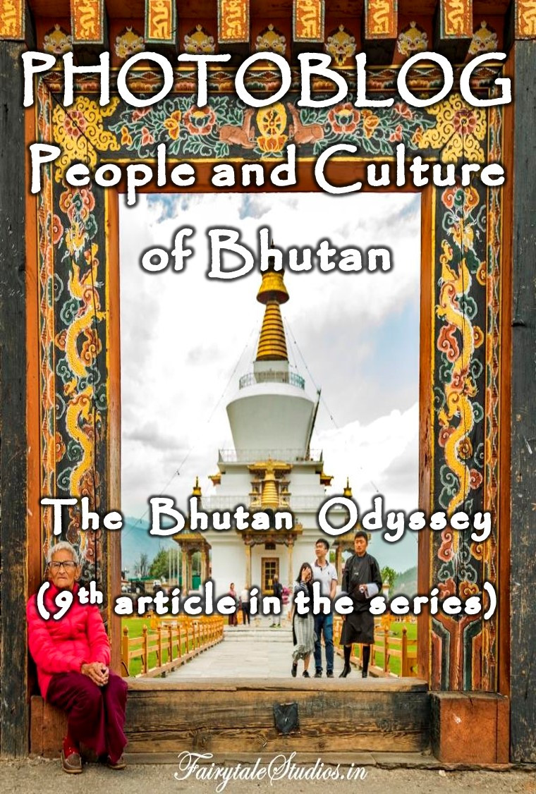 Read our 9th article of the series 'The Bhutan Odyssey' which is a photoblog for you to understand the people and culture of Bhutan