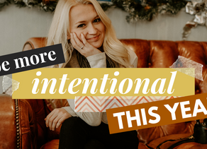 HOW TO BE MORE INTENTIONAL IN YOUR LIFE AND YOUR BUSINESS