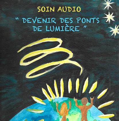 SOIN AUDIO - DEVENIR DES PONTS DE LUMIERE