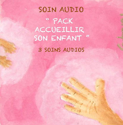 SOIN AUDIO -PACK ACCUEILLIR SON ENFANT