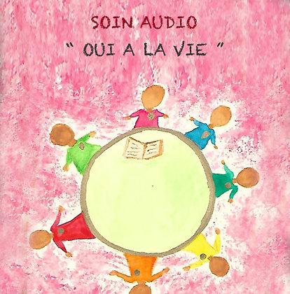 SOIN AUDIO - OUI A LA VIE