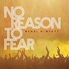 No Reason to Fear by Wendi H. Wyatt