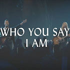 Who You Say I Am by Hillsong