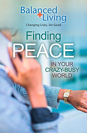 FINDING PEACE IN YOUR CRAZY-BUSY WORLD