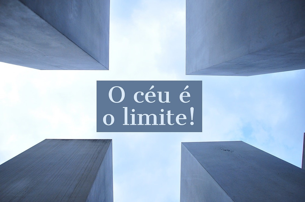 O céu é o limite!